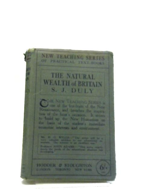 The Natural Wealth of Britain by S J Duly