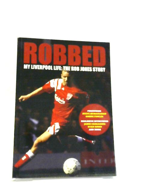 Robbed: My Liverpool Life: The Rob Jones Story by Robert Jones