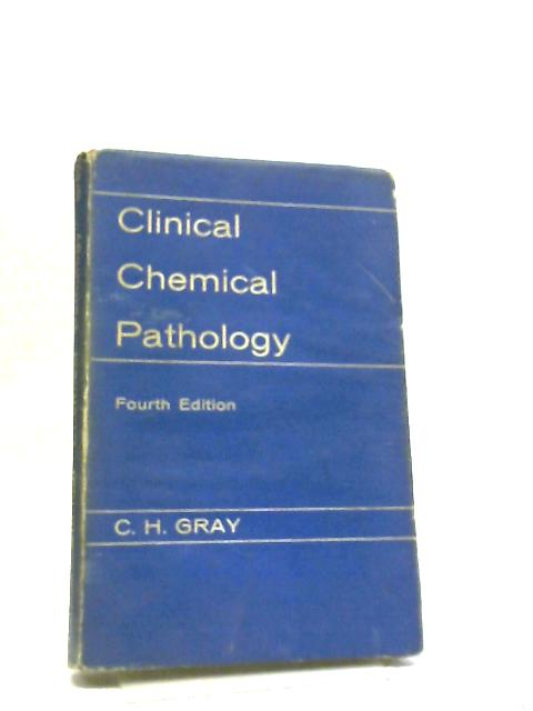 Clinical Chemical Pathology by C H Gray