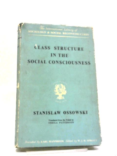 Class Structure In The Social Conciousness by S Ossowski
