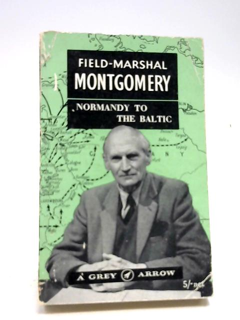 Normandy to the Baltic (Grey arrow books) by Montgomery, Bernard Law