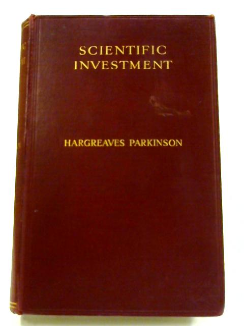Scientific Investment: A Manual for Company Share and Debenture Holders by Hargreaves Parkinson
