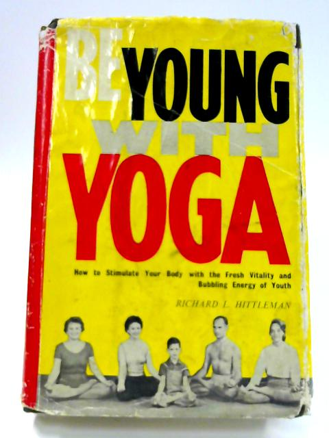 Be Young With Yoga by Richard L. Hittleman