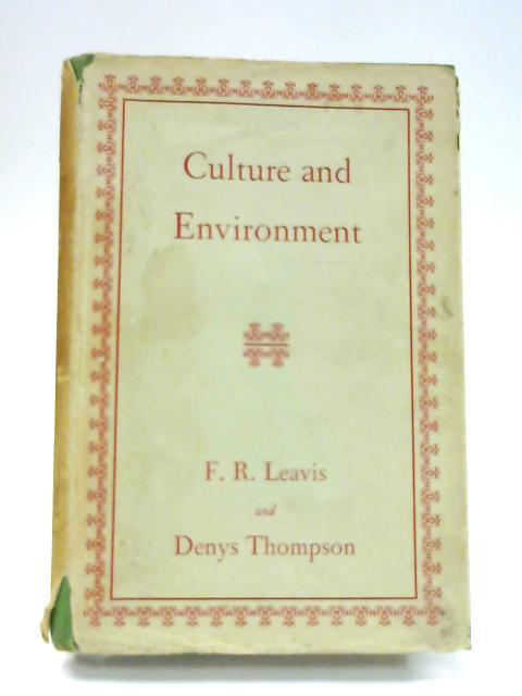 Culture and Environment: The Training of Critical Awareness by F. R Leavis & Denys Thompson