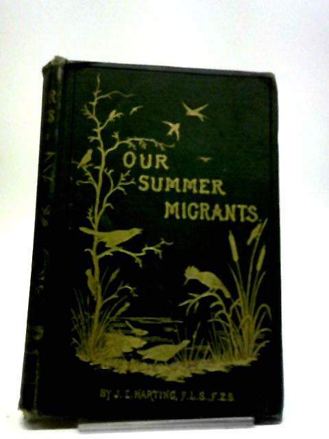 Our Summer Migrants: An Account Of The Migratory Birds Which Pass The Summer In The British Islands by James Edmund Harting
