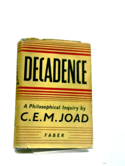 Decadence; A Philosophical Inquiry by C E M Joad