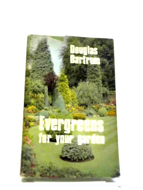 Evergreens For Your Garden By Douglas Bartrum