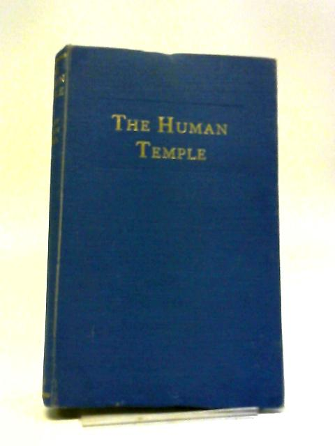 The Human Temple: Being An Interpretation of the Way of Healing for Initiates in the New Age by E. Mary Gordon Kemmis