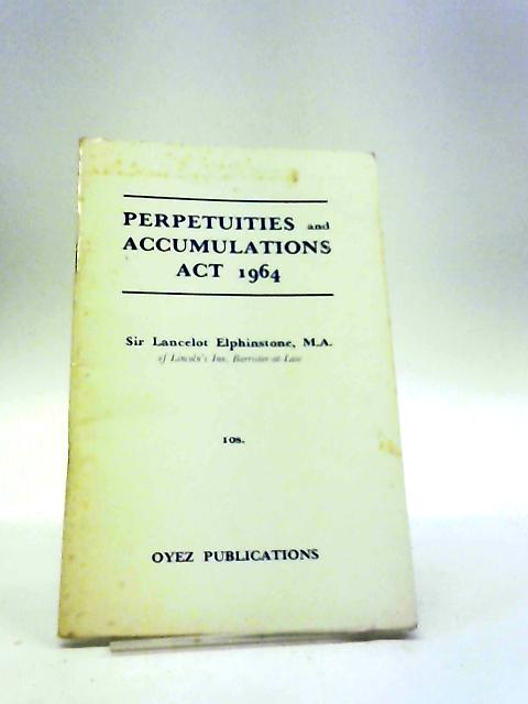 Perpetuities And Accumulations Act,1964 by Lancelot Henry Elphinstone