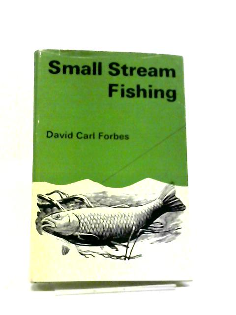 Small Stream Fishing. by D.C.Forbes