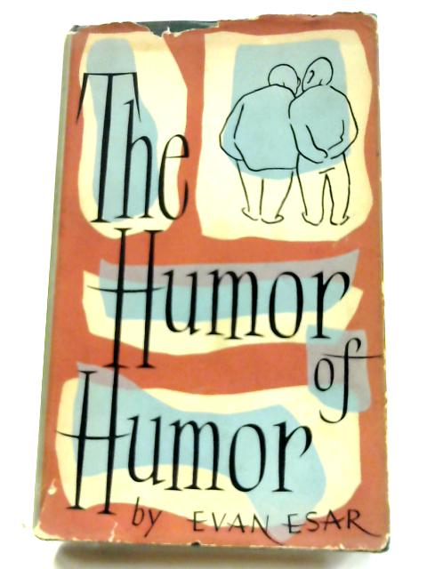 The Humor of Humor: The Art and Techniques of Popular Comedy by Evan Esar