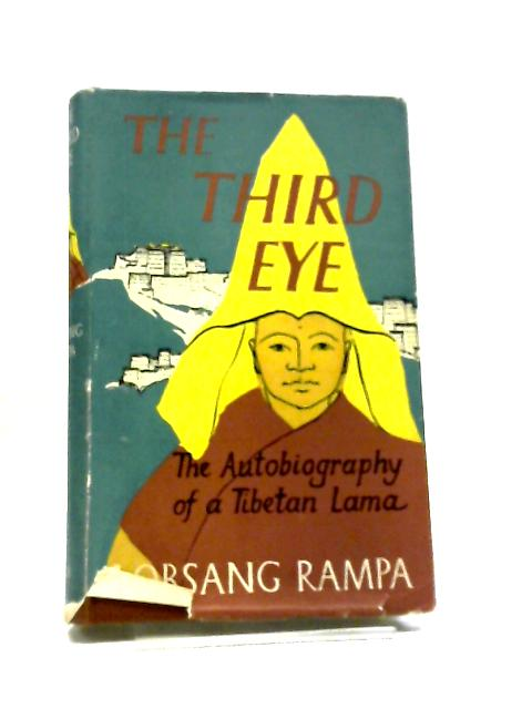 The Third Eye - The Autobiography Of A Tibetan Lama by Lobsang Rampa T