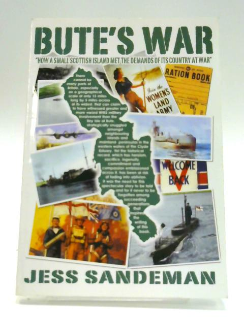 Bute's War: How a Small Scottish Island Met the Demands of Its Country at War by Jess Sandeman