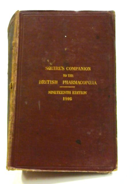 Squire's Companion to the Latest Edition of the British Pharmacopoeia by Peter Wyatt Squire
