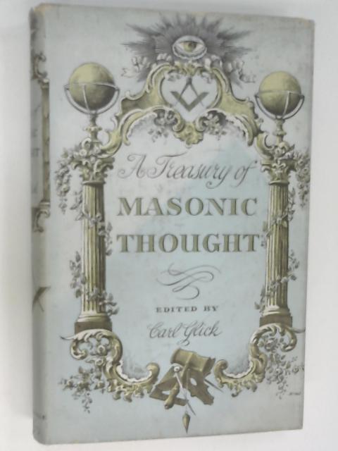 A Treasury of Masonic Thought by Glick, Carl (Ed)