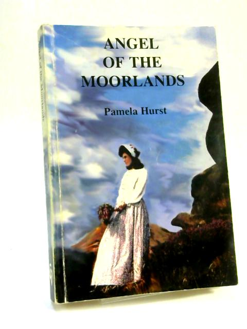 Angel of the Moorlands: A Victorian Romance by Pamela Hurst