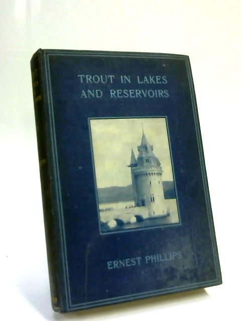 Trout in Lakes and Reservoirs by Ernest Phillips