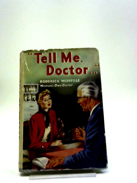 Tell Me, Doctor!: A Guide To Common Ailments Their Symptons And Treatment by Roderick Wimpole