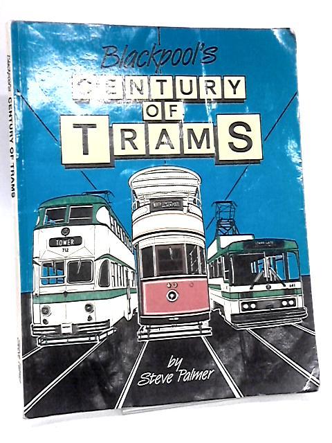 Blackpool's Century of Trams by Steve Palmer