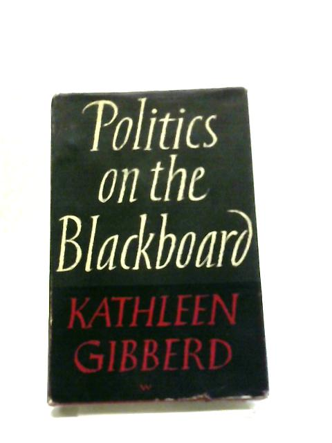 Politics On The Blackboard: An Autobiographical Essay By Kathleen Gibberd