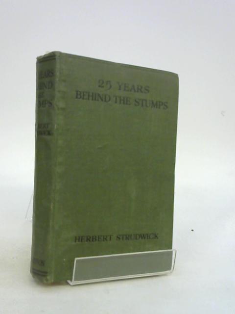 Twenty Five Years Behind the Stumps by Strudwick, Herbert
