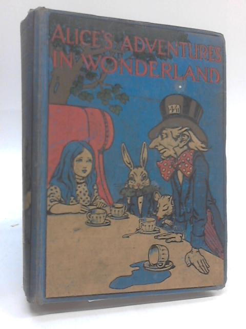 Alice?s Adventures in Wonderland by Lewis Carroll. With eight coloured plates and one hundred and twelve other illustrations by Charles Robinson by Carroll