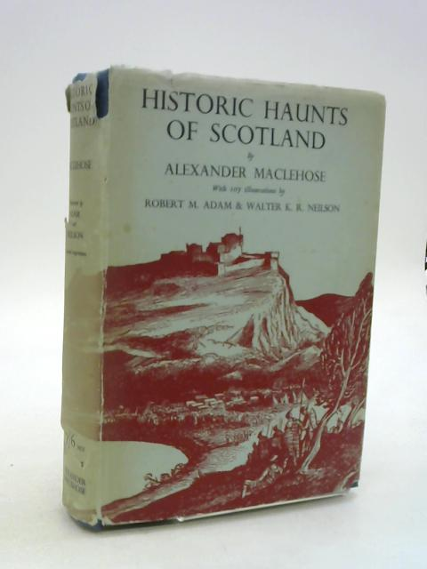 Historic Haunts of Scotland. by A.Maclehose
