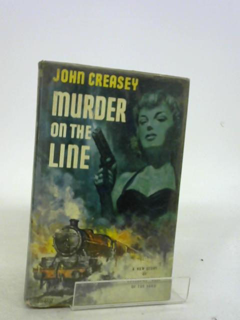 MURDER ON THE LINE a New Story of 'Handsome' West of the Yard by John Creasey