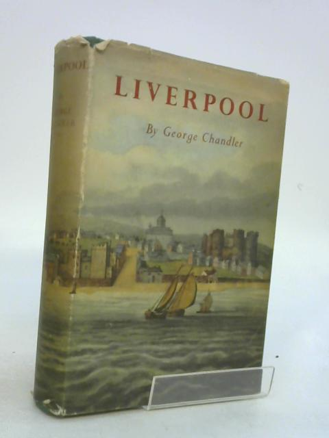 Liverpool. Sponsored By Liverpool City Council To Celebrate The 750th Anniversary Of Liverpool's First Charter by Chandler, George.