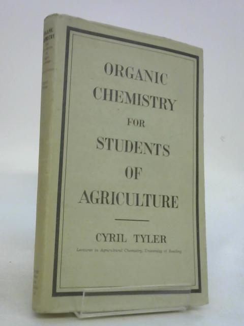 Organic Chemistry for Students of Agriculture by C.Tyler