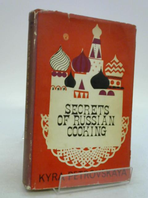 Secrets of Russian cooking by Petrovskaya, Kyra