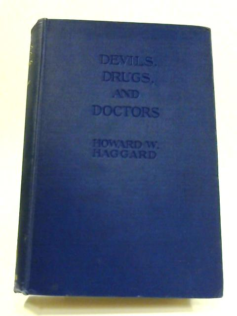 Devils, Drugs, and Doctors: The Story of the Science of Healing from Medicine-Man to Doctor by Howard W. Haggard