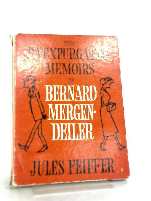 The Unexpurgated Memoirs of Bernard Mergendeiler By Jules Feiffer