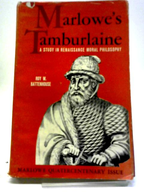 Marlowe's Tamburlaine By R W Battenhouse