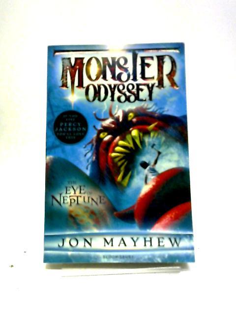 Monster Odyssey: The Eye of Neptune (Monster Odyssey 1) By Jon Mayhew