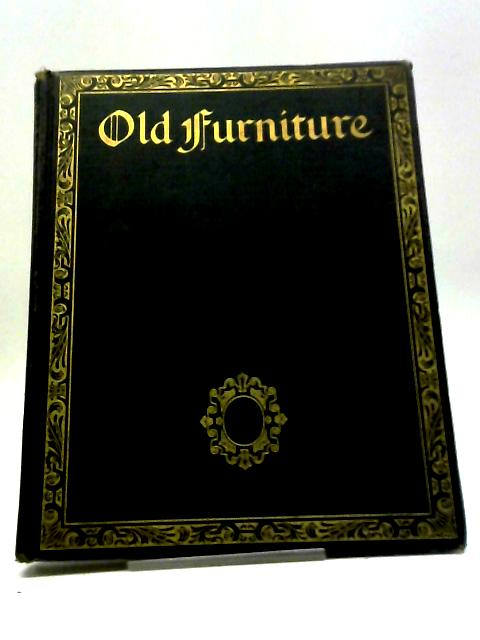 Old Furniture: A Magazine of Domestic Ornament [Vol. II]: October-December, 1927 By E. F. Strange