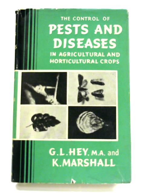 The Control of Pests and Diseases: In Agricultural and Horticultural Crops By G. L. Hey & K. Marshall