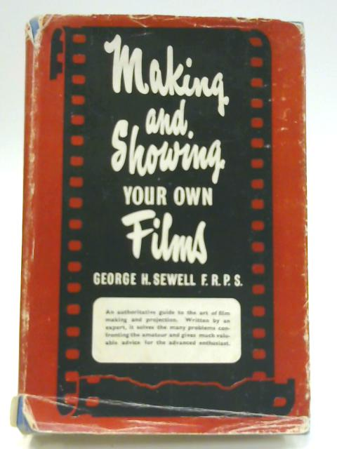 Making and Showing Your Own Films By George H. Sewell