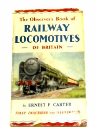 The Observer's Book Of Railway Locomotives Of Britain (Observer's Pocket Series) by E. F Carter