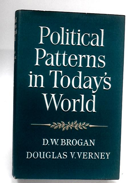 Political Patterns in Today's World By D. W. Brogan