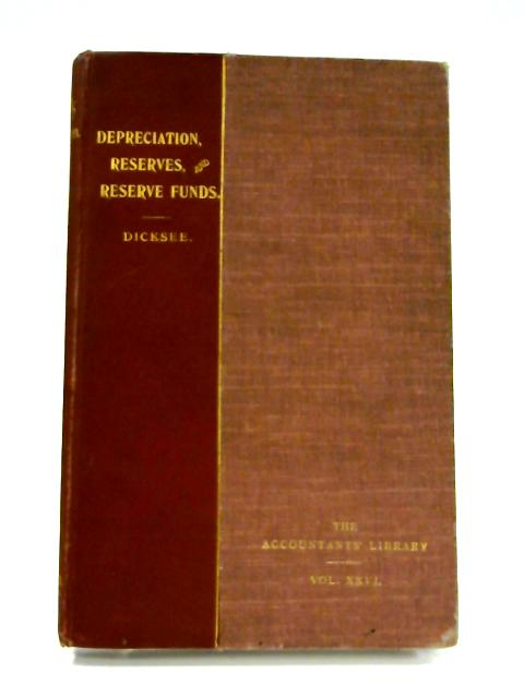 Depreciation, Reserves, and Reserve Funds By L. R. Dicksee