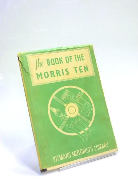 The Book of the Morris Ten By R. A. Bishop