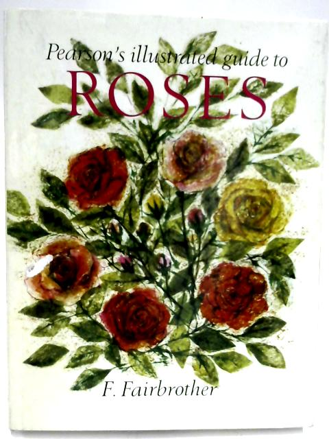 Illustrated Guide to Roses By Fred Fairbrother