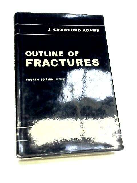 Outline of Fractures Including Joint Injuries By J.C.Adams