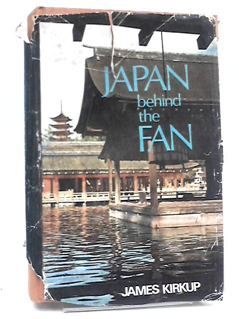 Japan Behind the Fan By Kirkup