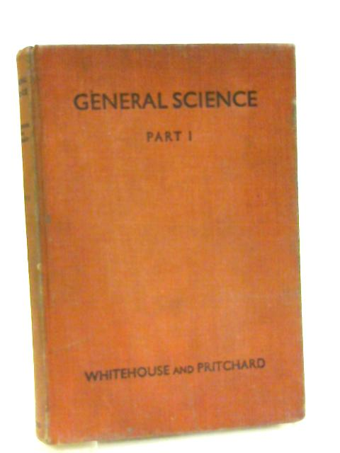 General Science Part I By S. Whitehouse & A.W. Pritchard