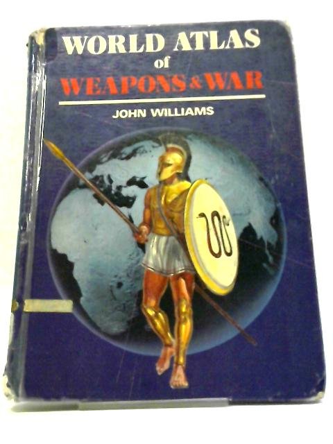 World Atlas of Weapons And War By John Williams