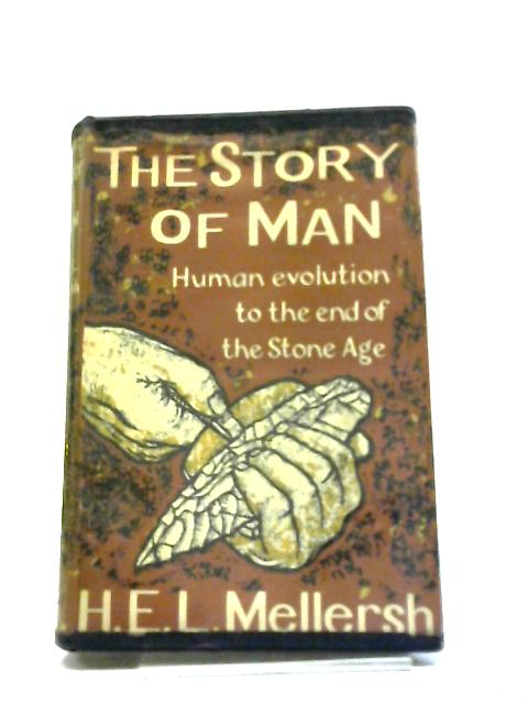 The Story of Man: Human Evolution To The End of The Stone Age by H E L Mellersh,