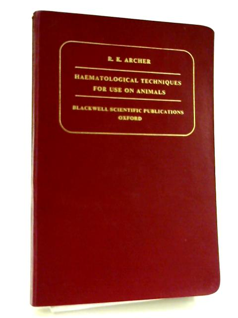Haematological Techniques For Use On Animals By R.K.Archer