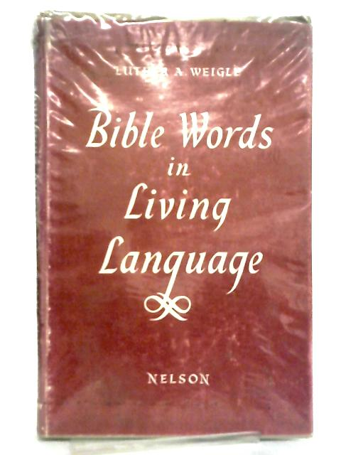 Bible Words in Living Language by Luther A. Weigle
